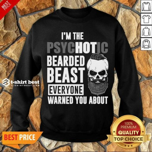 Skull I'm The Psychotic Bearded Beast Everyone Warned You About Sweatshirt - Design By 1tees.com