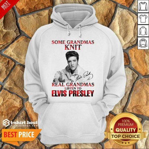 Some Grandmas Knit Real Grandmas Listen To Elvis Presley Signature Hoodie - Design By 1tees.com