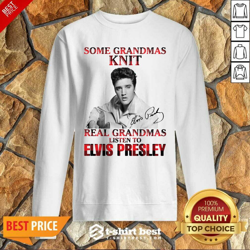 Some Grandmas Knit Real Grandmas Listen To Elvis Presley Signature Sweatshirt - Design By 1tees.com