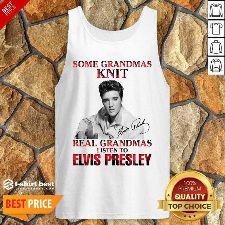 Some Grandmas Knit Real Grandmas Listen To Elvis Presley Signature Tank Top - Design By 1tees.com