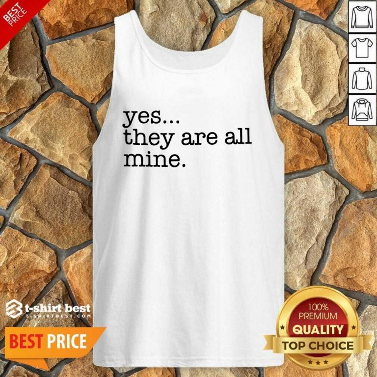 Yes They Are All Mine Tank Top - Design By 1tees.com