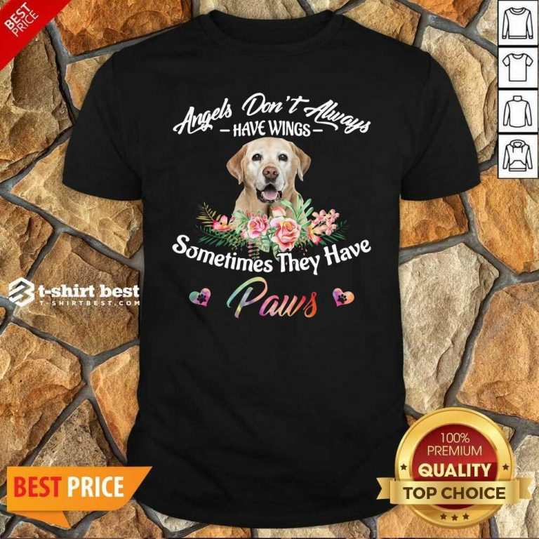 Angels Don't Always Have Wings Labrador Retriever Sometimes They Have Paws Shirt - Design By 1tees.com