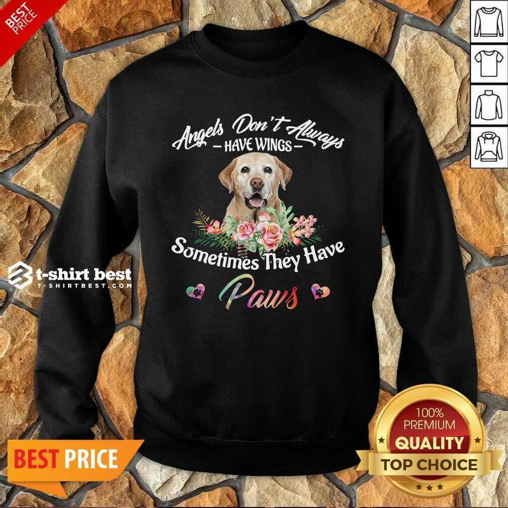 Angels Don't Always Have Wings Labrador Retriever Sometimes They Have Paws Sweatshirt - Design By 1tees.com
