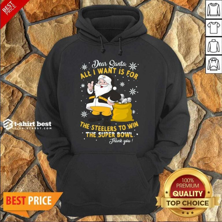Dear Santa All I Want Is For The Steelers To Win The Super Bowl Thank You Hoodie - Design By 1tees.com
