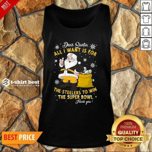 Dear Santa All I Want Is For The Steelers To Win The Super Bowl Thank You Tank Top - Design By 1tees.com