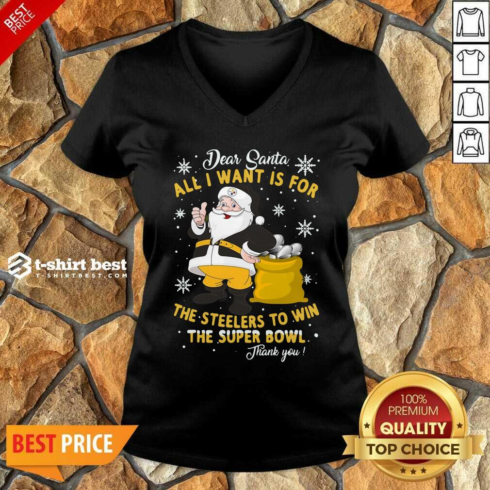 Dear Santa All I Want Is For The Steelers To Win The Super Bowl Thank You V-neck - Design By 1tees.com