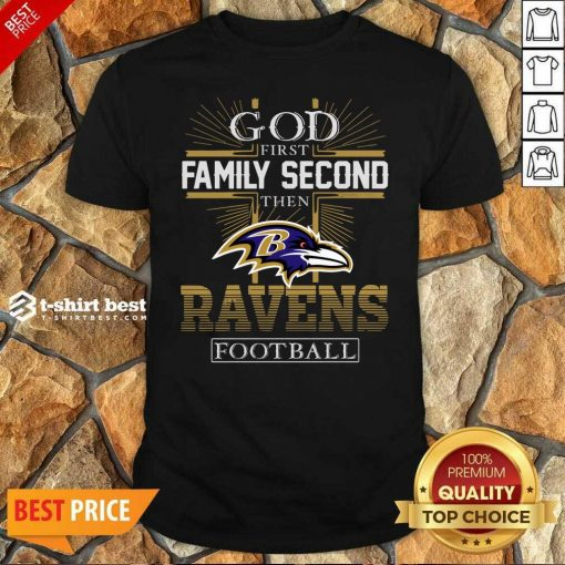God First Family Second Then Baltimore Ravens Football Shirt - Design By 1tees.com