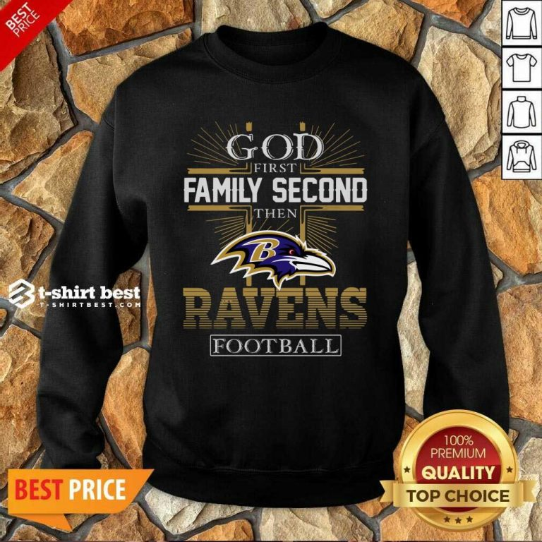 God First Family Second Then Baltimore Ravens Football Sweatshirt - Design By 1tees.com