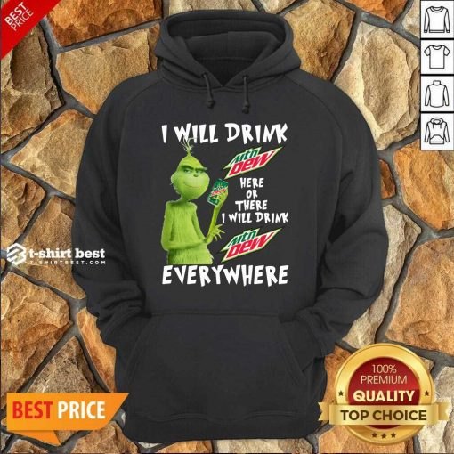 Grinch Will Drink MTN Dew Here Or There I Will Drink MTN Dew Everywhere Hoodie - Design By 1tees.com