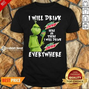 Top Grinch Will Drink MTN Dew Here Or There I Will Drink MTN Dew Everywhere Shirt - Design By 1tees.com