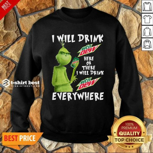 Grinch Will Drink MTN Dew Here Or There I Will Drink MTN Dew Everywhere Sweatshirt - Design By 1tees.com