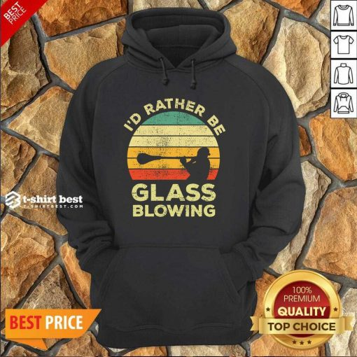 I'd Rather Be Glass Blowing Vintage Hoodie - Design By 1tees.com