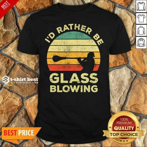 Top I'd Rather Be Glass Blowing Vintage Shirt - Design By 1tees.com