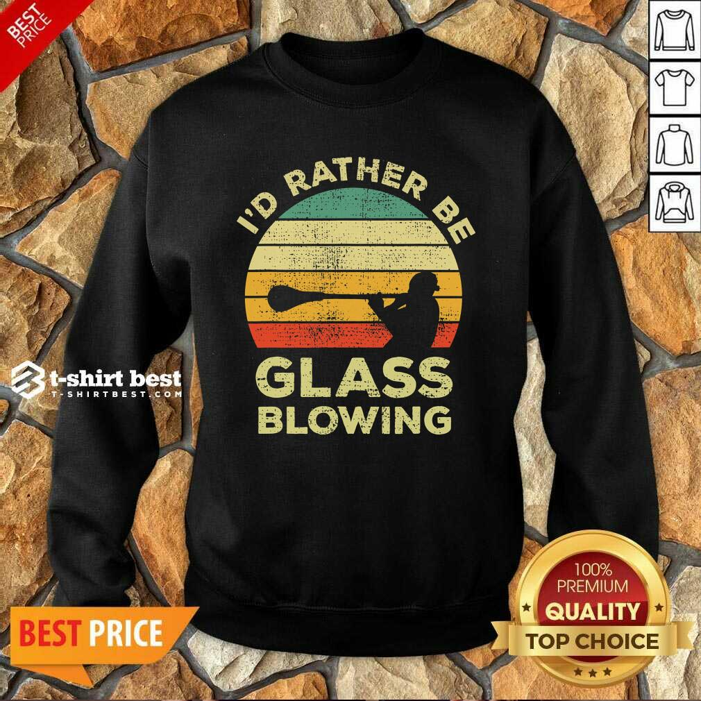 I'd Rather Be Glass Blowing Vintage Sweatshirt- Design By 1tees.com
