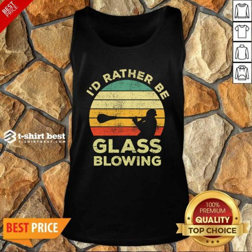 I'd Rather Be Glass Blowing Vintage Tank Top - Design By 1tees.com