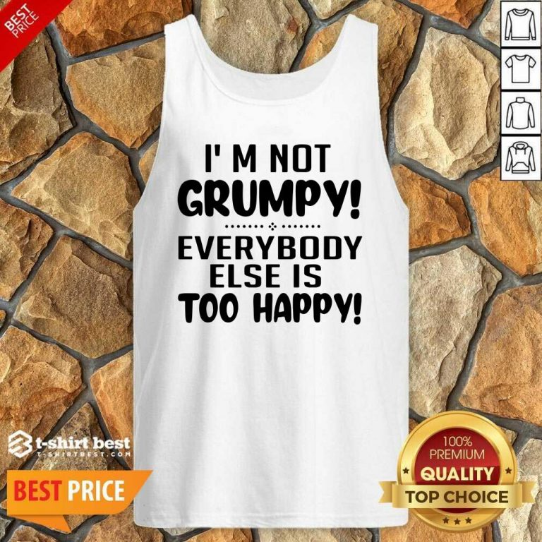 I'm Not Grumpy Everybody Else Is Too Happy Tank Top - Design By 1tees.com