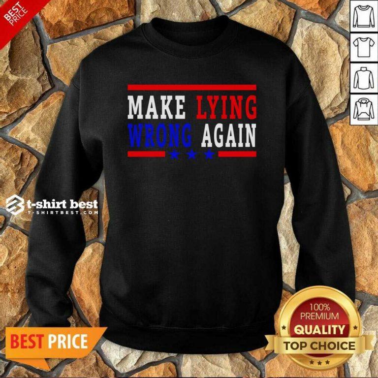 Make Lying Wrong Again 2021 Sweatshirt - Design By 1tees.com