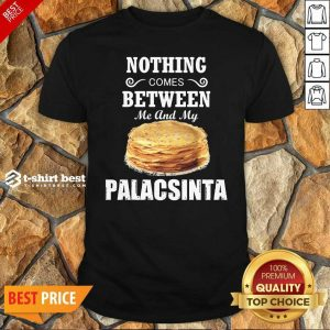 Top Nothing Comes Between Me And My Palacsinta Shirt - Design By 1tees.com