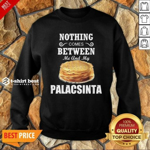 Nothing Comes Between Me And My Palacsinta Sweatshirt - Design By 1tees.com