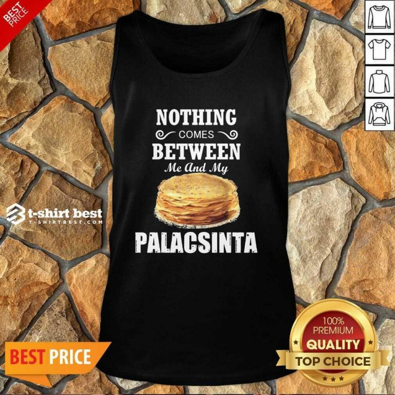 Nothing Comes Between Me And My Palacsinta Tank Top - Design By 1tees.com