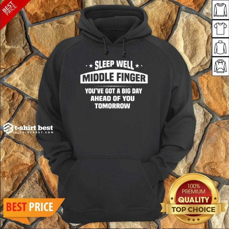 Sleep Well Middle Finger You've Got A Big Day Ahead Of You Tomorrow Hoodie - Design By 1tees.com