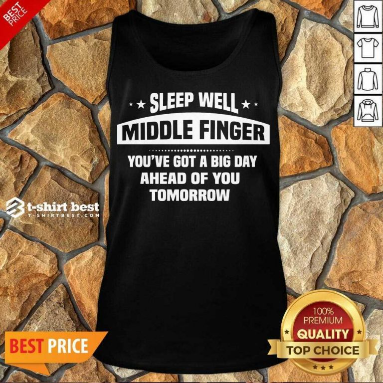 Sleep Well Middle Finger You've Got A Big Day Ahead Of You Tomorrow Tank Top - Design By 1tees.com