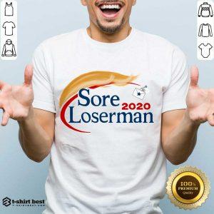 Top Sore Loserman 2020 Shirt - Design By 1tees.com