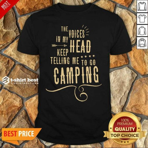 The Voices Head Keep Telling Me To Go Camping Shirt - Design By 1tees.com
