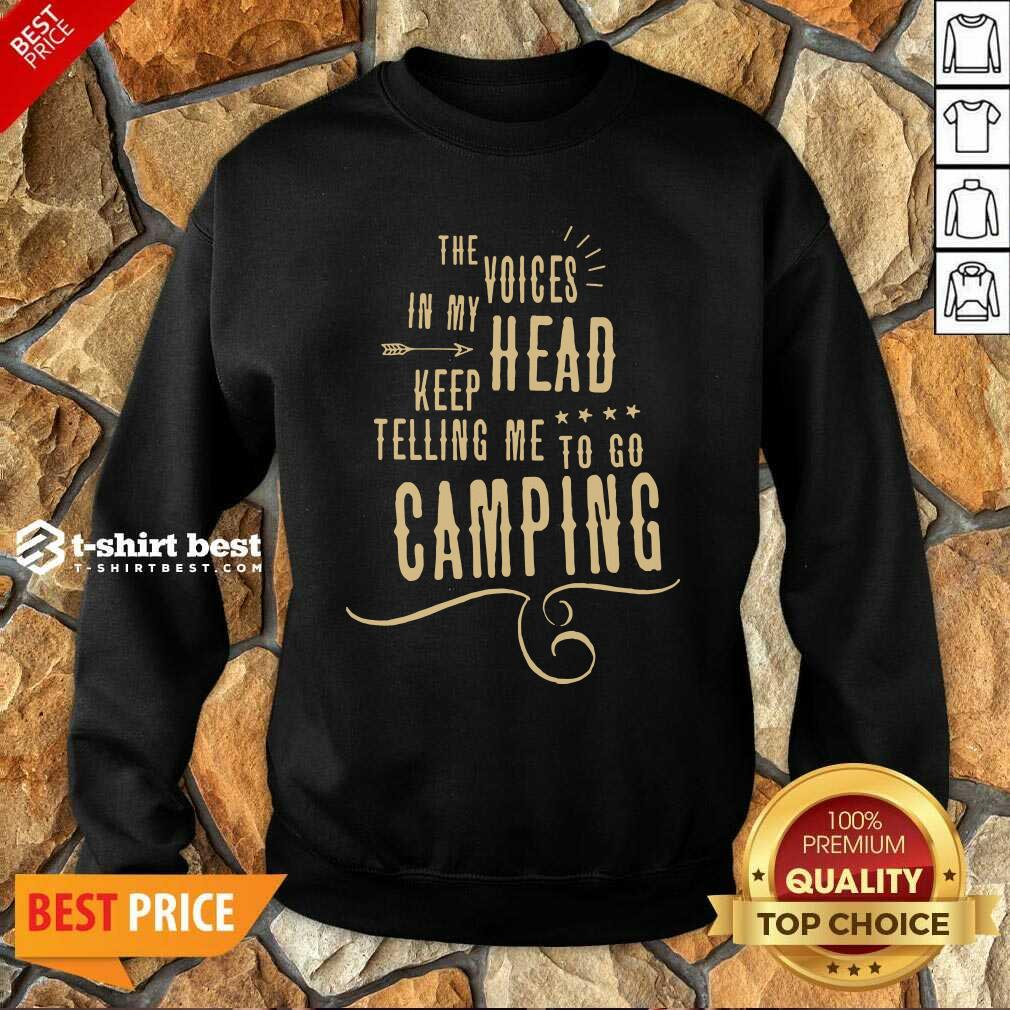 The Voices Head Keep Telling Me To Go Camping Sweatshirt - Design By 1tees.com