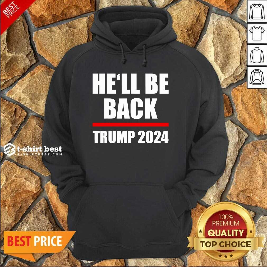 Trump 2024 For President He'll Be Back Hoodie - Design By 1tees.com