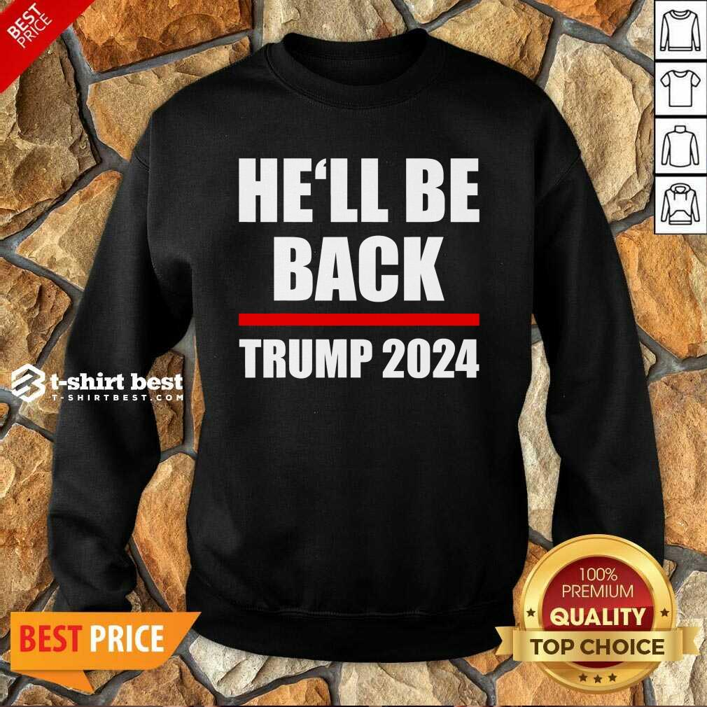 Trump 2024 For President He'll Be Back Sweatshirt - Design By 1tees.com