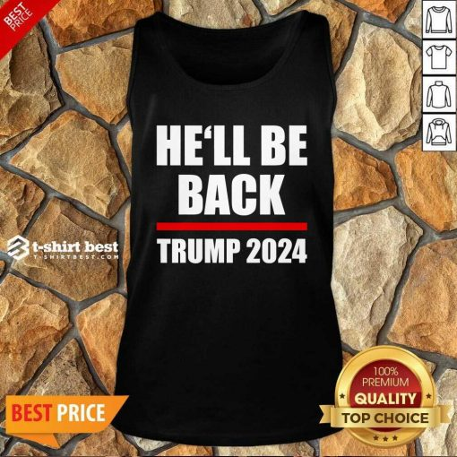 Trump 2024 For President He'll Be Back Tank Top - Design By 1tees.com