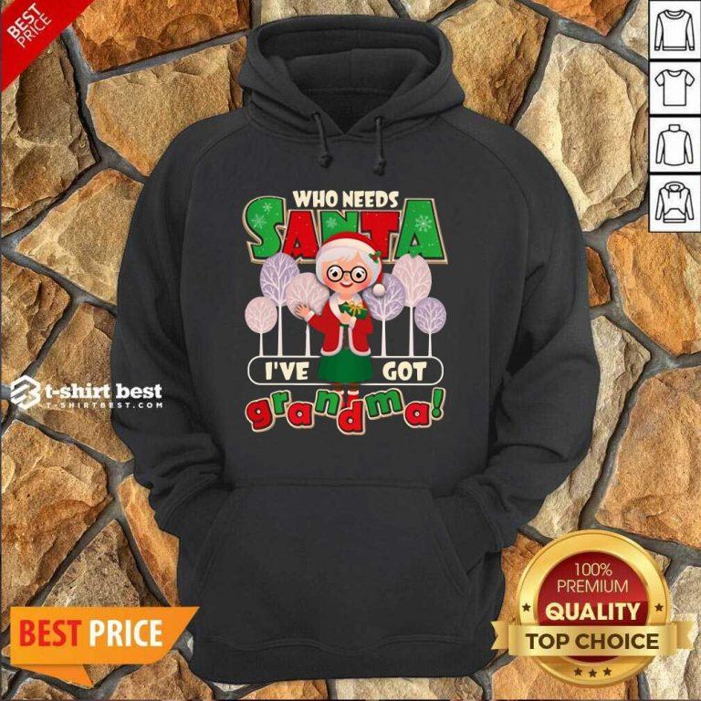 Who Need Santa I've Got Grandma Hoodie - Design By 1tees.com