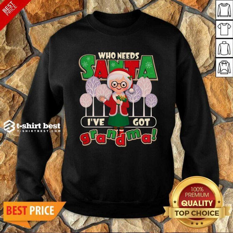 Who Need Santa I've Got Grandma Sweatshirt - Design By 1tees.com