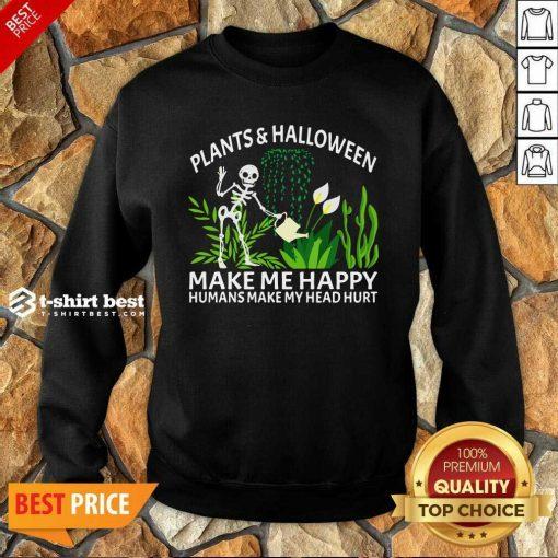 Gardening Plants And Halloween Make Me Happy Humans Make My Head Hurt Sweatshirt - Design By 1tees.com