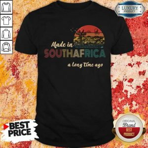 Annoyed Made In South Africa A Long Time Ago 5 Shirt