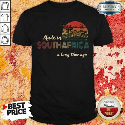 AnnoyedMade In South Africa A Long Time Ago 5 Shirt