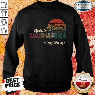 AnnoyedMade In South Africa A Long Time Ago 5 Sweatshirt