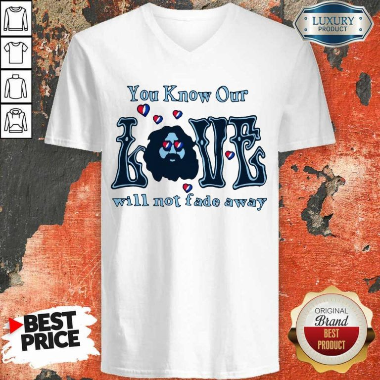 Apprehensive You Know Our Love Will Not Fade Away V-neck