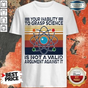 Bewildered Grasp Science Is Not A Valid Argument Against 2 Shirt