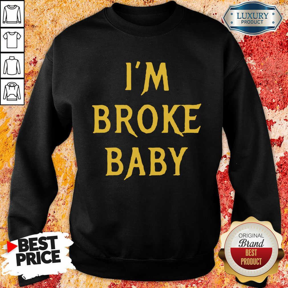 Delighted Im Broke Baby 11 Sweatshirt - Design by T-shirtbest.com