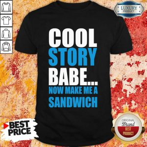Depressed Cool Story Babe Now 2 Make Me A Sandwich Shirt - Design by T-shirtbest.com