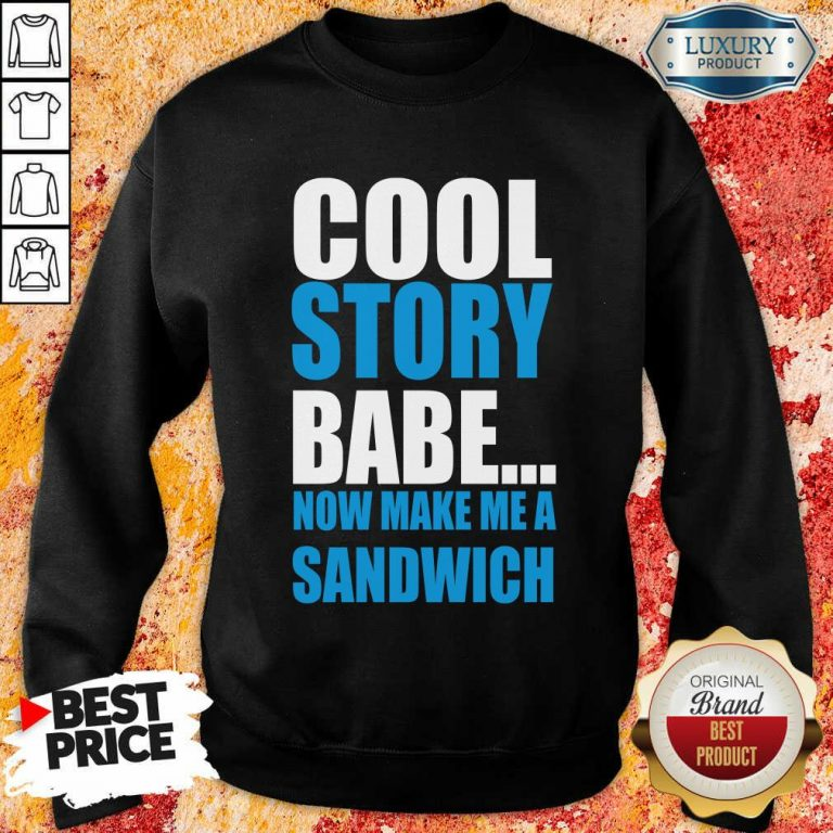 Depressed Cool Story Babe Now 2 Make Me A Sandwich Sweatshirt - Design by T-shirtbest.com