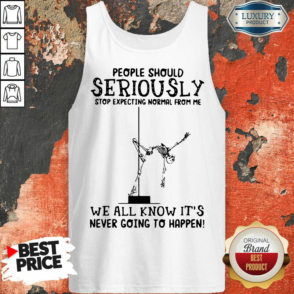 Emotional Seriously Stop Expecting Normal 5 Its Never Going To Happen Skull Tank Top - Design by T-shirtbest.com