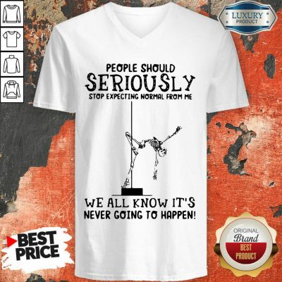 Emotional Seriously Stop Expecting Normal 5 Its Never Going To Happen Skull V-neck - Design by T-shirtbest.com