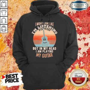 Intrigued 1 Listening But In My Head Playing My Guitar Hoodie