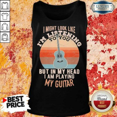 Intrigued 1 Listening But In My Head Playing My Guitar Tank Top