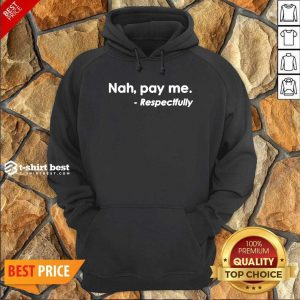 Nice Nah Pay Me Respectfully Hoodie