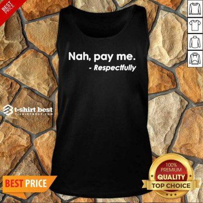Nice Nah Pay Me Respectfully Tank Top