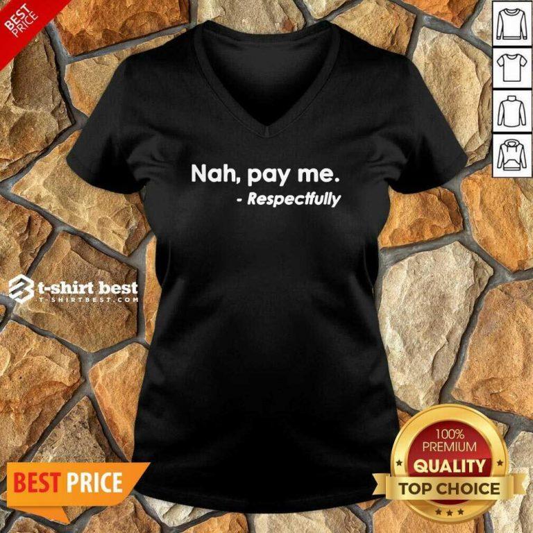 Nice Nah Pay Me Respectfully V-neck